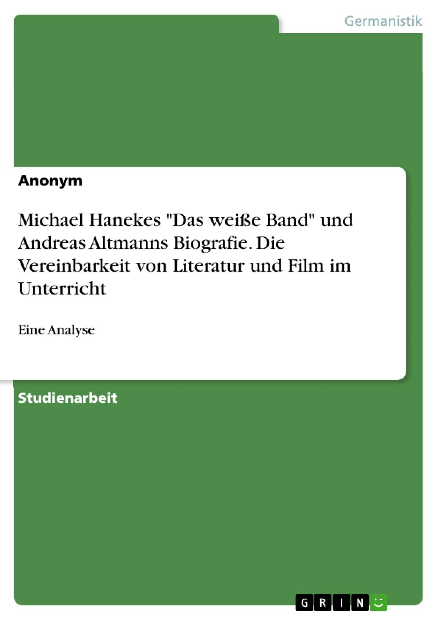 """Michael Hanekes """"Das weiße Band"""" und Andreas Altmanns Biografie"""